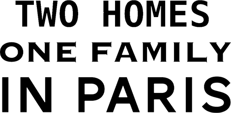 Nos Maisons Parisiennes - Two Homes One Family In PARIS